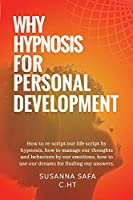 Why hypnosis for Personal Development: how to re-script our life script by hypnosis, how to manage our thoughts and behaviors by our emotions, how to use our dreams for finding our answers.