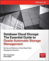 Database Cloud Storage: The Essential Guide to Oracle Automatic Storage Management (Oracle (McGraw-Hill))