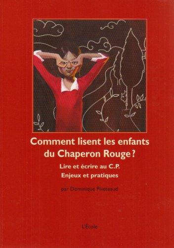 Comment lisent les enfants du Chaperon Rouge ? : Lire et écrire au CP Enjeux et pratiques