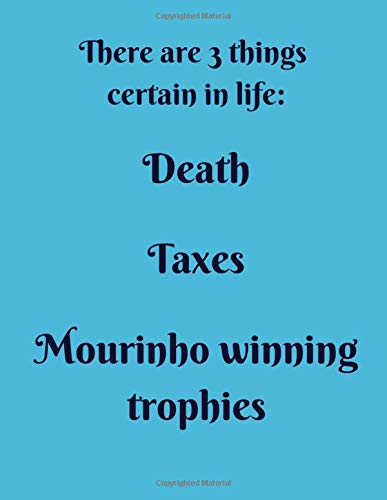 There are 3 things certain in life: death, taxes and Mourinho winning trophies: Notebook/notepad/diary/journal perfect gift for boys men women and all ... | 80 black lined pages | A4 | 8.5x11 inches