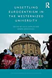 Unsettling Eurocentrism in the Westernized University (Routledge Research in New Postcolonialisms) - Julie Cupples