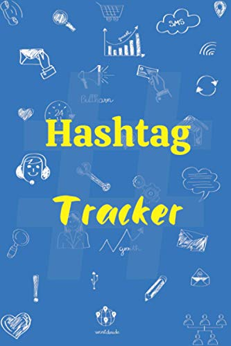 Hashtag Tracker: Tracker Notebook Organizer, 6x9 inches OF 100 pages, HASHTAG LOGBOOK: Create, Research, Monitor, Promote Hashtag on all Social Media