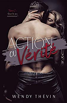 Action ou vérité: Tome 1 : que le jeu commence ! par [Wendy Thévin]