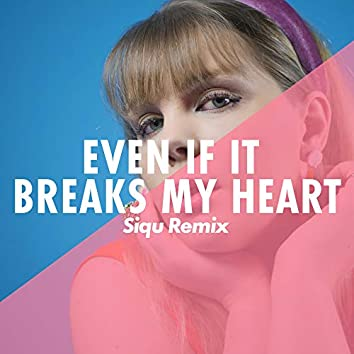 Even If It Breaks My Heart [Siqu Remix]