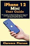 iPhone 12 Mini User Guide: The Complete and Illustrated Manual for Beginners and Seniors to Master Apple iPhone 12 Mini with Tips & Tricks for iOS 14.5