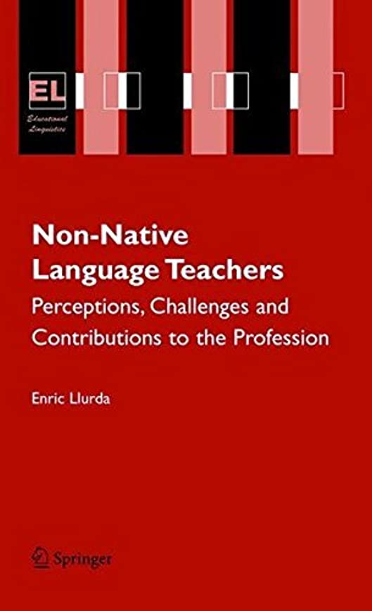 Non-Native Language Teachers: Perceptions, Challenges and Contributions to the Profession (Educational Linguistics Book 5) (English Edition)