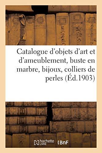 Catalogue d'Objets d'Art Et d'Ameublement, Buste En Marbre, Bijoux, Colliers de Perles