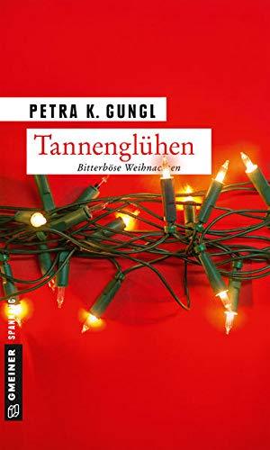 Tannenglühen: Bitterböse Weihnachten (Kriminalromane im GMEINER-Verlag) (Strafverteidigerin Franziska Ferstl)