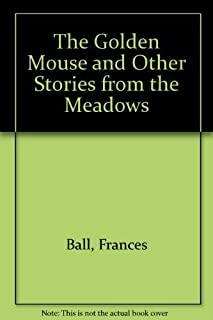 The Golden Mouse and Other Stories from the Meadows