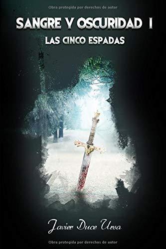 SANGRE Y OSCURIDAD I. LAS CINCO ESPADAS: Una novela de fantasía épica con una búsqueda imposible, luchas por el poder, grandes batallas y mucha acción
