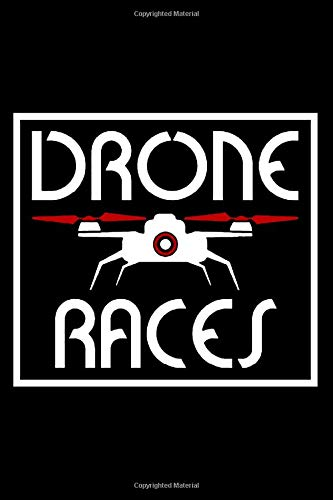 Drone Races: Notebook Journal Or Diary   6x9   120 Blank Pages   Drone Racing & Drones Quadcopter Lovers Gift