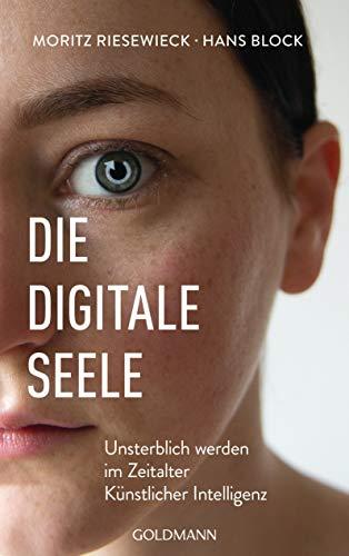 Die digitale Seele: Unsterblich werden im Zeitalter Künstlicher Intelligenz