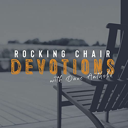 Rocking Chair Devotions Podcast By Dave Anthold cover art