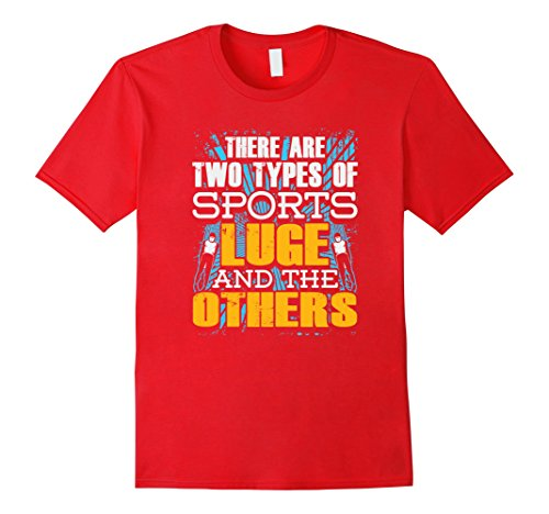 Mens There Are Two Types Of Sports Luge And The Others T-Shirt Medium Red