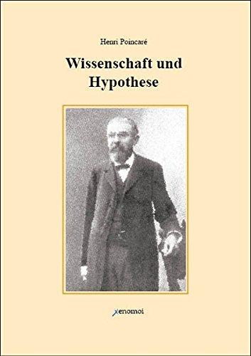 Wissenschaft und Hypothese: Vom Verfasser autorisierte deutsche Ausgabe in der Übersetzung von F. und L. Lindemann aus dem Jahre 1904