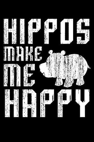 Hippos Make Me Happy: Hippopotamus or Hippo 6x9 Notebook, Journal or Diary Gift for Writing Down Daily Habits