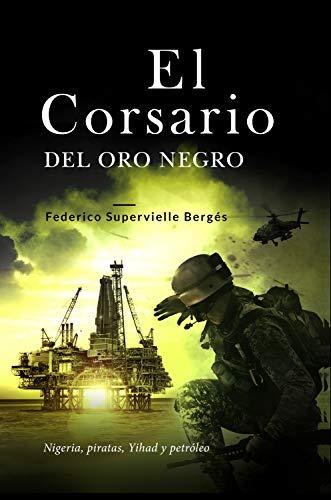 El corsario del oro negro: Nigeria, piratas, Yihad y petróleo (El Albatros nº 2)