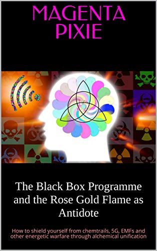 The Black Box Programme and the Rose Gold Flame as Antidote: How to shield yourself...