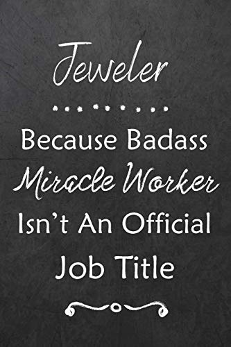 Jeweler Because Bad Ass Miracle Worker Isn't An Official Job Title: Journal | Lined Notebook to Write In | Appreciation Thank You Novelty Gift