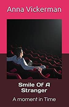 Smile Of A Stranger: A Moment in Time by [Anna Vickerman]