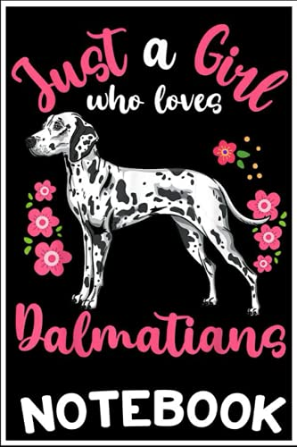 Notebook: Dalmatian Dog Just a Girl Who Loves Dalmatians notebook 6x9 inch by Noma Bicla