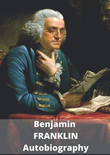 Benjamin FRANKLIN Autobiography: Autobiography