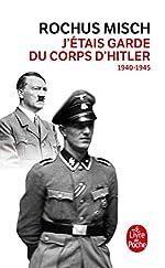 J'étais le garde du corps d'Hitler: 1940- 1945 de Rochus Misch