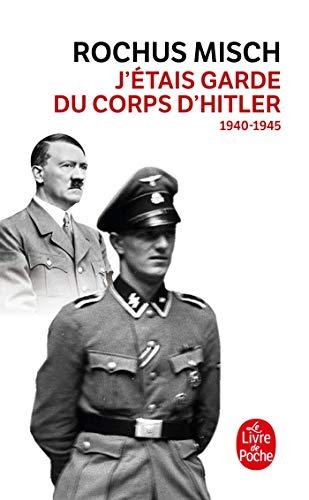 J'étais le garde du corps d'Hitler: 1940- 1945
