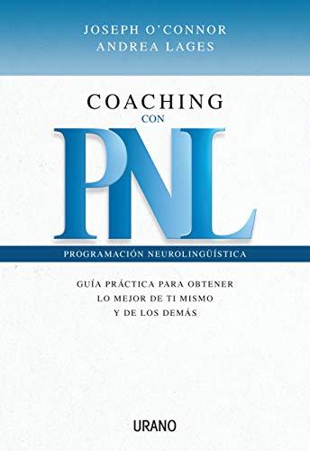 Coaching con PNL: Guia Practica Para Obtener Lo Mejor de Ti Mismo y de Los Demas (Programación Neurolingüística)