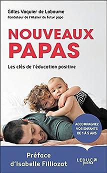 Nouveaux papas, les clés de l'éducation positive (PARENTING) par [Gilles Vaquier de Labaume, Isabelle Filliozat]