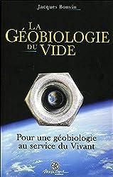 La Géobiologie du vide - Pour une géobiologie au service du Vivant de Jacques Bonvin