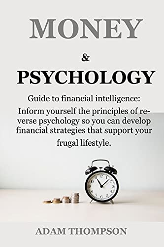 MONEY AND PSYCHOLOGY: Guide to financial intelligence: Inform yourself the principles of reverse psychology so you can develop financial strategies that ... lifestyle, Investment. (English Edition)