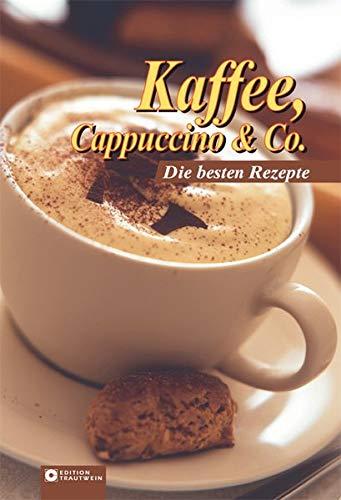 Kaffee, Cappuccino & Co: Die besten Rezepte