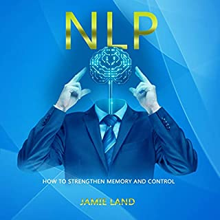 NLP: How to Strengthen Memory and Control                   By:                                                                                                                                 Jamie Land                               Narrated by:                                                                                                                                 James Jones                      Length: 2 hrs and 53 mins     Not rated yet     Overall 0.0