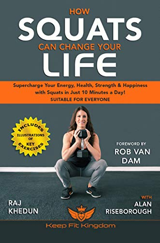 How Squats Can Change Your Life: Supercharge Your Energy, Health, Strength and Happiness with Squats in Just 10 Minutes a Day! (English Edition)