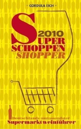 Super Schoppen Shopper 2010: Deutschlands umfassendster Supermarktweinführer