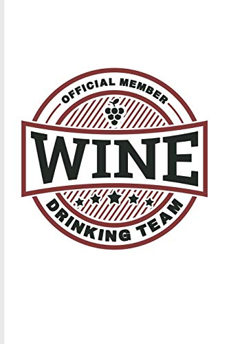 Official Member Wine Drinking Team: Funny Wine Tasting Journal For The Vineyards Vine, City Winery, Napa, Refrigeration, Cabernet Sauvignon & Pinot Noir Fans - 6x9 - 100 Blank Lined Pages
