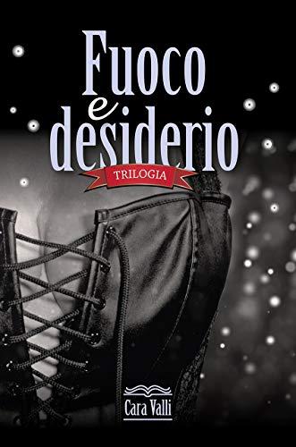 Fuoco e desiderio: Trilogia (Italian Edition)