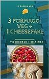 3 formaggi veg + 1 cheesefake: Videocorso e dispensa di ricette veg che ti stupiranno! (Italian Edition)