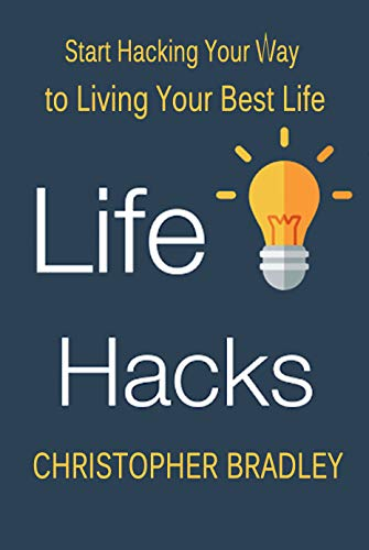 Life Hacks: Start Hacking Your Way to Living Your Best Life (English Edition)
