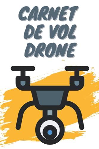 Carnet de Vol Drone: journal de vol pilote I Carnet pilote de drone I Suivi des vols de Drone I 100 Pages de Grand Format Pour Noter Vos Vols Journaliers