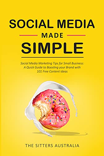 Social Media Made Simple: Social Media Marketing Tips for Small Business: A Quick Guide to Boosting your Brand with 101 Free Content Ideas