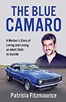 The Blue Camaro: A Mother's Story of Loving & Losing an Adult Child to Suicide