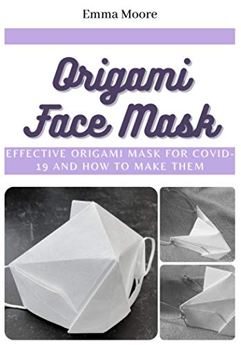 Origami Face Mask: Effective Origami Mask for COVID-19 and How to Make Them (English Edition)