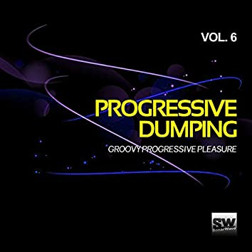 Progressive Dumping, Vol. 6 (Groovy Progressive Pleasure)