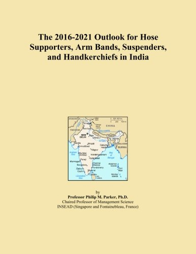 The 2016-2021 Outlook for Hose Supporters, Arm Bands, Suspenders, and Handkerchiefs in India