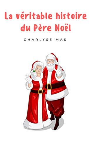 Histoire Du Pere Noel Amazon.com: La véritable histoire du père Noël (French Edition