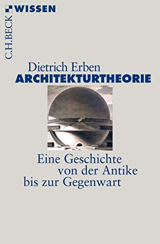 Architekturtheorie: Eine Geschichte von der Antike bis zur Gegenwart (Beck'sche Reihe 2874)