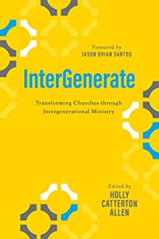 InterGenerate: Transforming Churches through Intergenerational Ministry by [Holly Catterton Allen]
