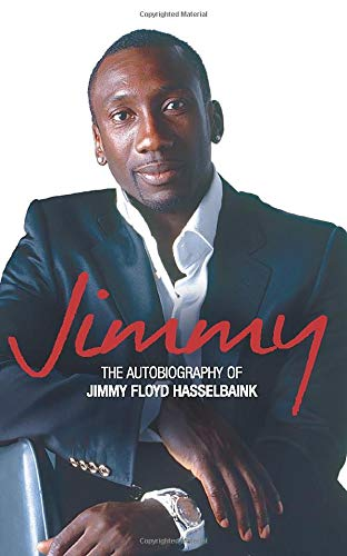 JIMMY: The Autobiography of Jimmy Floyd Hasselbaink